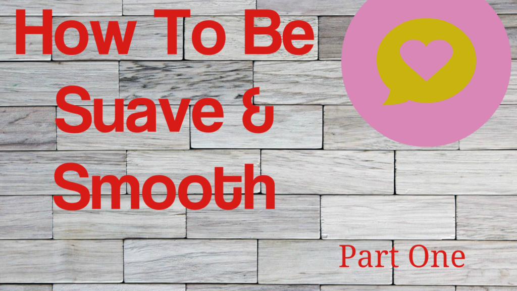 How To Be Suave and Smooth